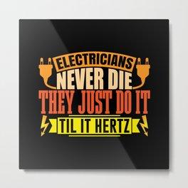 Electricians never die until it Hertz funny shirt Metal Print