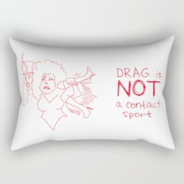Drag Is NOT A Contact Sport Rectangular Pillow