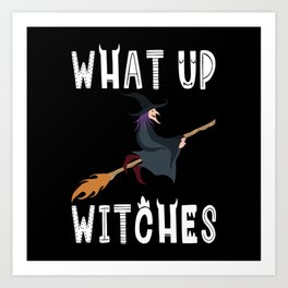 What Up Witches Halloween Broomstick Art Print