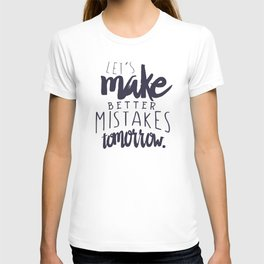 Let's make better mistakes tomorrow - motivation - quote - happiness - inspiration - T-shirt