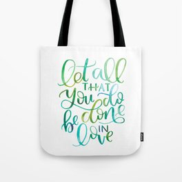 Let All That You Do Be Done In Love Watercolor Tote Bag