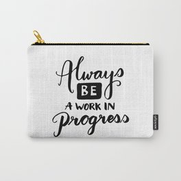 Motivational quotes - Always be a work in progress Carry-All Pouch