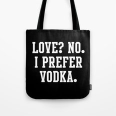 Love? No. I prefer Vodka Tote Bag