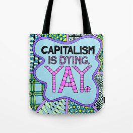 Capitalism is Dying. Yay. Tote Bag