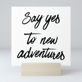 Say Yes to New Adventures Black and White Brushed Quote Mini Art Print