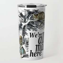 We Are All Mad Here - Alice In Wonderland Quote Travel Mug