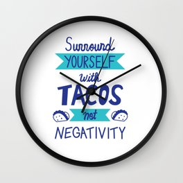 Surround Yourself With Tacos Not Negativity Wall Clock