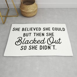 She Believed She Could But Then She Blacked Out So She Didn't Rug