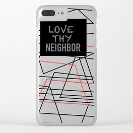 Love Thy Neighbor by Kimberly J Graphics Clear iPhone Case