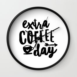 Extra Coffee Day black and white typography print kitchen wall art home decor Wall Clock