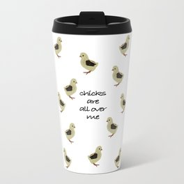 Chicks Are All Over Me Travel Mug