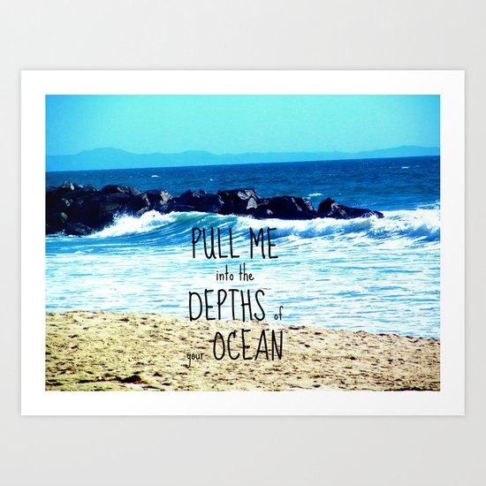 PULL ME INTO YOUR DEPTHS II  Art Print