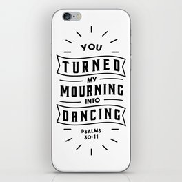 You turned my mourning into Dancing iPhone Skin