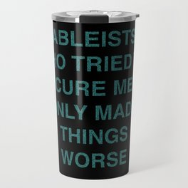 Ableists Who Tried To Cure Me Only Made Things Worse Travel Mug