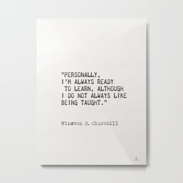 """Personally, I'm always ready to learn, although I do not always like being taught."" Metal Print"