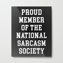 Sarcasm Society Funny Quote Metal Print