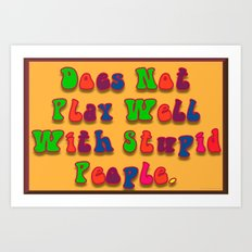 Does Not Play Well With Stupid People Art Print
