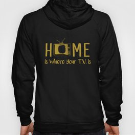 Home Is Where Your TV Is Hoody