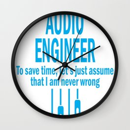 I AM AN AUDIO ENGINEER TO SAVE TIME, LET'S JUST ASSUME THAT I AM Wall Clock