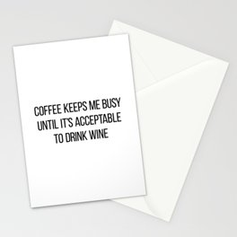 Coffee Keeps Me Busy Until It's Acceptable to Drink Wine Stationery Cards
