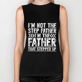im not the step father im the father that stepped up father Biker Tank