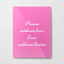 Dream without fear Love without limits Metal Print