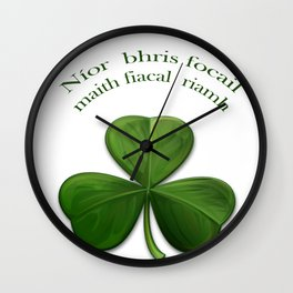 A good word never broke a tooth. Wall Clock