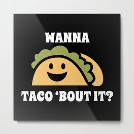 Wanna Taco 'Bout It Metal Print
