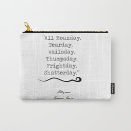 """""""Days of the Week According to Stephen Dedalus"""" Print Carry-All Pouch"""