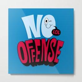 No Offense Metal Print