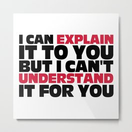 Explain It To You Funny Quote Metal Print