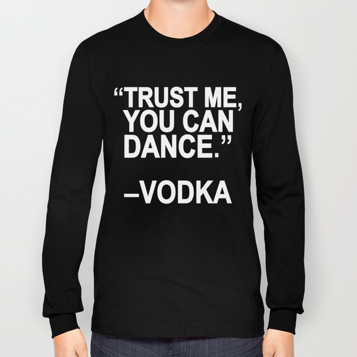 Trust me, you can dance. Long Sleeve T-shirt