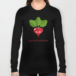 You Look Radishing Long Sleeve T-shirt