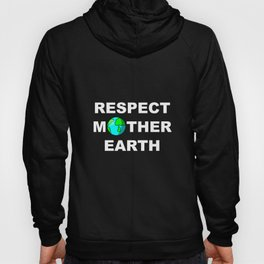 Respect Mother Earth | designs Funny Environment Tee Idea Hoody