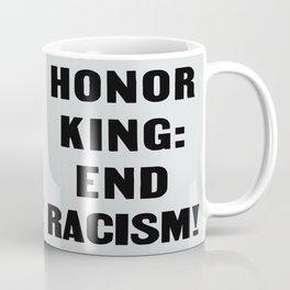 Honor King: End Racism! Coffee Mug