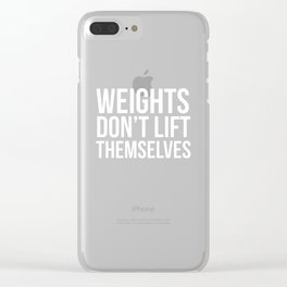 Weights Don't Lift Themselves Motivational Workout T-Shirt Clear iPhone Case