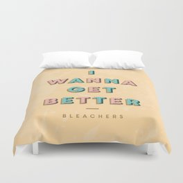 I Wanna Get Better Duvet Cover