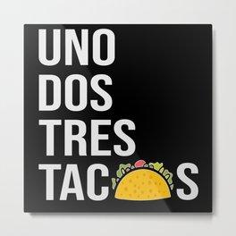 Uno Dos Tres Tacos Metal Print