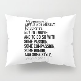 Maya Angelou Quote My Mission in Life Pillow Sham