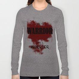 I'm a warrior. Not a worrior Long Sleeve T-shirt