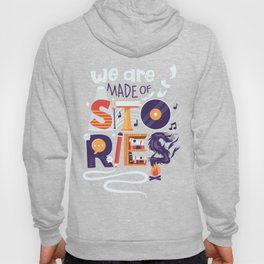 We Are Made of Stories Hoody