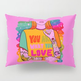 You Are What You Love Pillow Sham