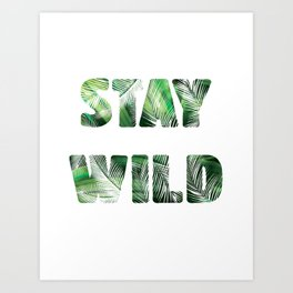 Stay Wild Jungle Typography Quote Art Print
