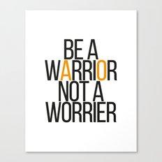 Be a warrior not a worrier Canvas Print