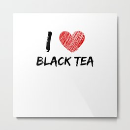 I Love Black Tea Metal Print