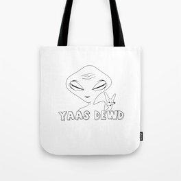 Yas dewd, I'm an alien! Tote Bag