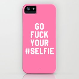 GO FUCK YOUR SELFIE (Pink) iPhone Case
