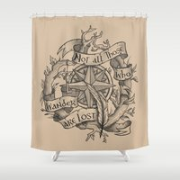 "not all those who wander are lost Shower Curtains featuring ""Not all those who wander are lost"" by Rose24601"
