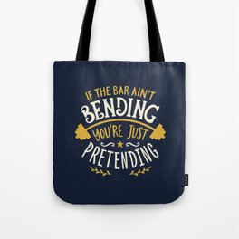 If The Bar Ain't Bending You're Just Pretending Tote Bag