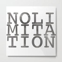 No Limitation Grey Metal Print